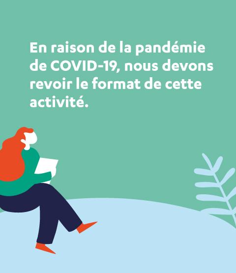 En raison de la pandémie de COVID-19, nous devons revoir le format de cette activité.